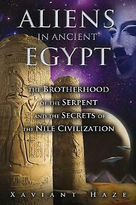 Aliens in Ancient Egypt: The Brotherhood of the Serpent and the Secrets of the N