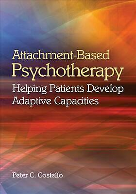 Attachment-Based Psychotherapy: Helping Patients Develop Adaptive Capacities by