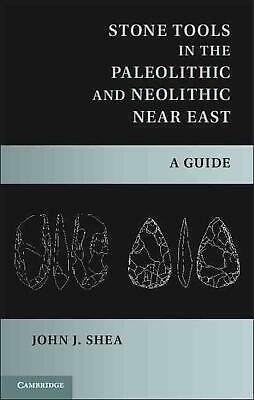 Stone Tools in the Paleolithic and Neolithic Near East: A Guide by John J. Shea