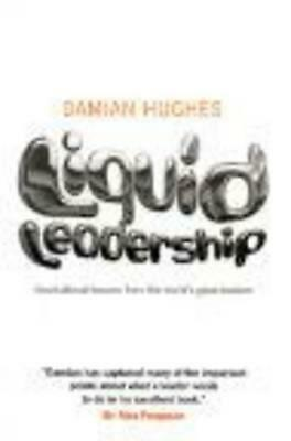 Liquid Leadership: Inspirational lessons from the world's great leaders by Damia