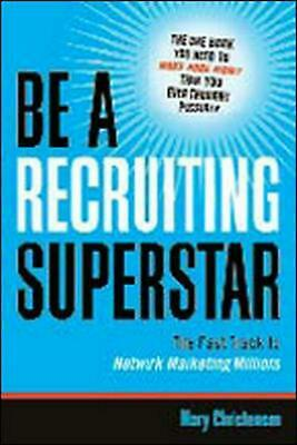 Be a Recruiting Superstar: The Fast Track to Network Marketing Millions by Mary