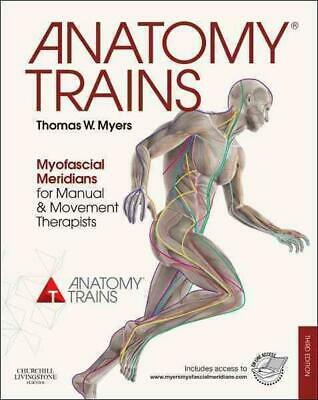 Anatomy Trains: Myofascial Meridians for Manual and Movement Therapists by Thoma