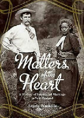 Matters of the Heart: A History of Interracial Marriage in New Zealand by Angela