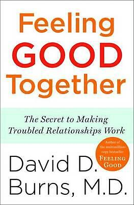 Feeling Good Together: The Secret to Making Troubled Relationships Work by David