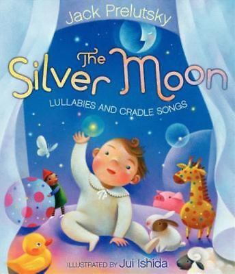 The Silver Moon : Lullabies and Cradle Songs by Jack Prelutsky (2013, Hardcover)