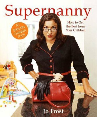 Supernanny: How to Get the Best from Your Children by Frost, Jo Paperback Book