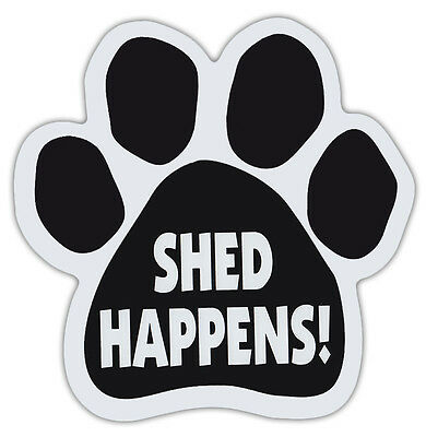 Dog Paw Shaped Magnets: SHED HAPPENS! ( FUNNY PLAY ON WORDS) | Dogs, Gifts, Cars