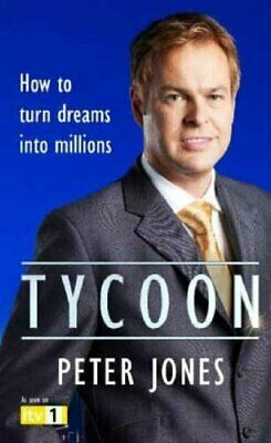 Tycoon: How to turn Dreams into Millions by Jones, Peter Hardback Book The Cheap
