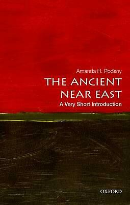 The Ancient Near East: A Very Short Introduction by Amanda H. Podany (English) P