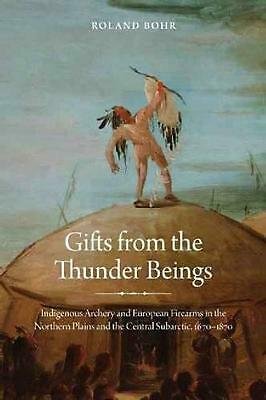 Gifts from the Thunder Beings: Indigenous Archery and European Firearms in the N