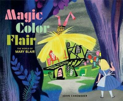Magic Color Flair: The World of Mary Blair: The Art of Mary Blair by John Canema
