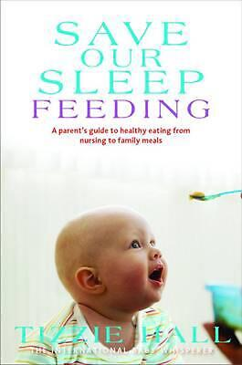 Save Our Sleep: Feeding by Tizzie Hall Paperback Book Free Shipping!