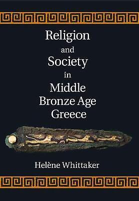 Religion and Society in Middle Bronze Age Greece by Helene Whittaker (English) H