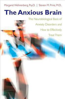The Anxious Brain: The Neurobiological Basis of Anxiety Disorders and How to Eff