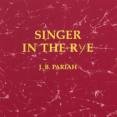 J.B. Pariah - Singer in the Rye [New CD]