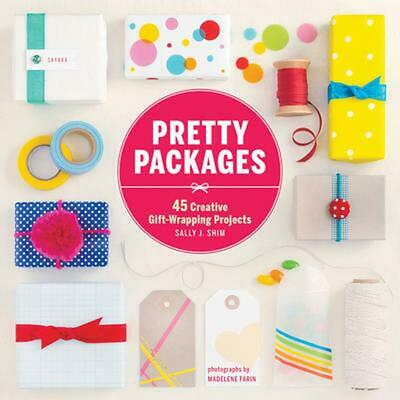 Pretty Packages: 45 Creative Gift-Wrapping Projects by Sally J. Shim (English) P