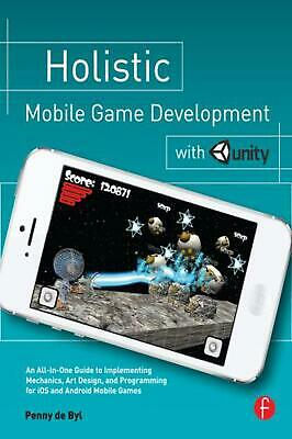 Holistic Mobile Game Development with Unity by Penny De Byl (English) Paperback
