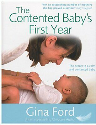 The Contented Baby's First Year: The secret to a calm ... by Ford, Gina Hardback