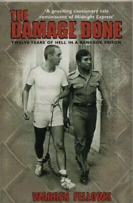 The Damage Done: Twelve Years Of Hell In A Bangkok Pr... by Fellows, W Paperback
