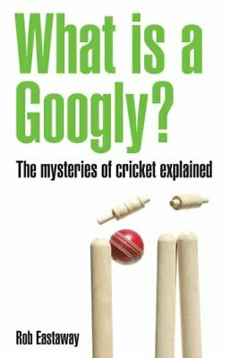 What Is A Googly?: The Mysteries Of Cricket Explained by Rob Eastaway Paperback