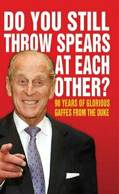 Do You Still Throw Spears At Each Other?: 90 Years of Glorious Gaffes... by Anon