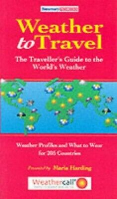 Weather to Travel: The Traveller's Guide to the W... by Harding, Maria Paperback
