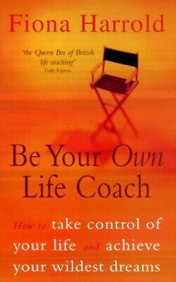 Be Your Own Life Coach: How to Take Control of Your  by Fiona Harrold 0340770643