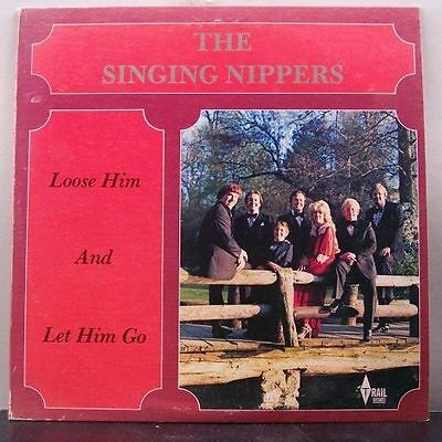 (o) The Singing Nippers - Loose Him And Let Him Go (USA)