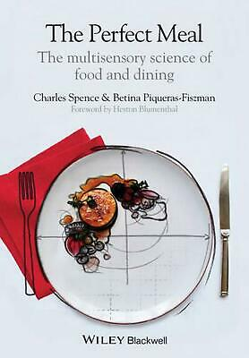 The Perfect Meal - the Multisensory Science of Food and Dining: The Multisensory