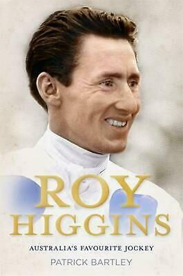 Roy Higgins: Australia's Favourite Jockey by Patrick Bartley Hardcover Book Free