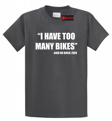 I Have Too Many Bikes Said No Biker Ever Funny T Shirt Motorcycle Bicycle Tee