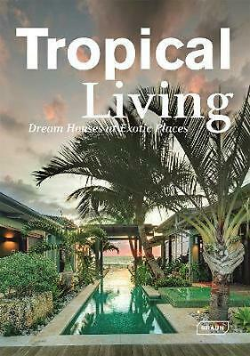 Tropical Living: Dream Houses at Exotic Places by Manuela Roth (English) Hardcov