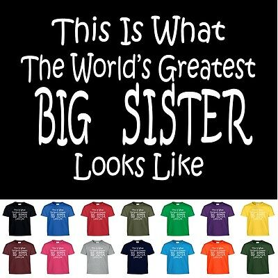 Worlds Greatest BIG SISTER Birthday Gift Girls Kids and Adult Tee T Shirt