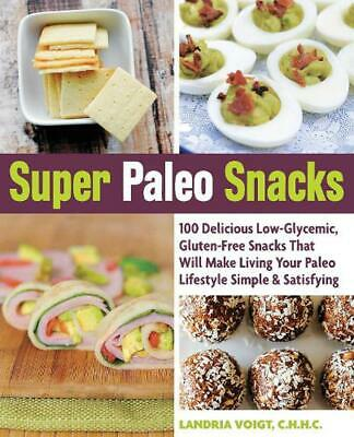 Super Paleo Snacks: 100 Delicious Low-Glycemic, Gluten-Free Snacks That Will Mak