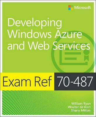 Exam Ref 70-487 Developing Windows Azure and Web Services (MCSD) by William Ryan