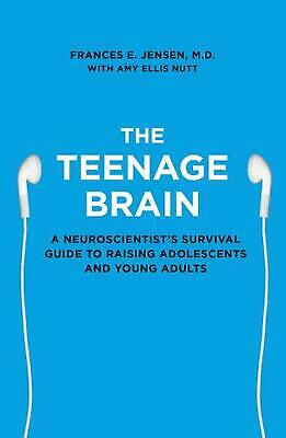 Teenage Brain: A Neuroscientist's Survival Guide to Raising Adolescents and Youn