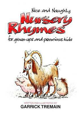 Nice and Naughty Nursery Rhymes for Grown-ups and Precocious Kids by Garrick Tre