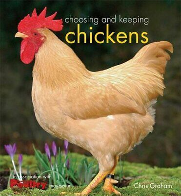 Choosing and Keeping Chickens by Graham, Chris Hardback Book The Cheap Fast Free