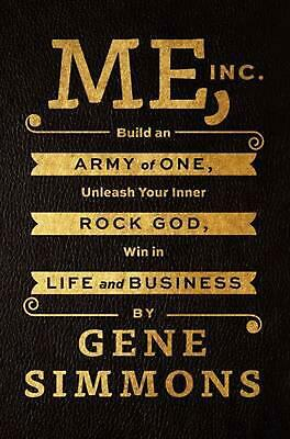 Me, Inc.: Build an Army of One, Unleash Your Inner Rock God, Win in Life and Bus