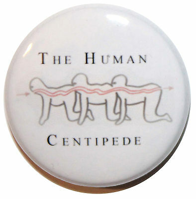 """1"""" (25mm) 'The Human Centipede' Button Badge Pin - High Qulaity"""