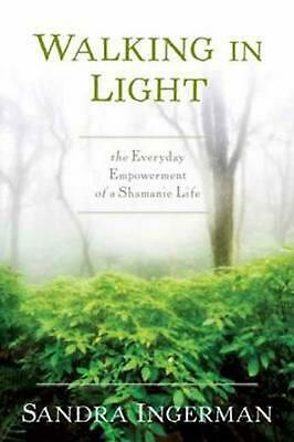 Walking in Light: The Everyday Empowerment of a Shamanic Life by Sandra Ingerman