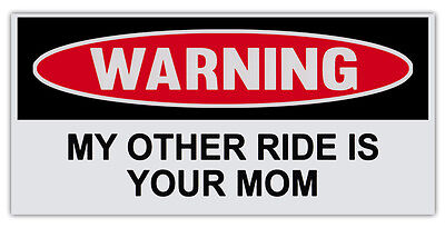 """Funny Warning Bumper Sticker Decal - My Other Ride Is Your Mom - 6"""" by 3"""""""