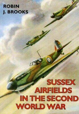 Sussex Airfields in the Second World War by Brooks, Robin J. Paperback Book The