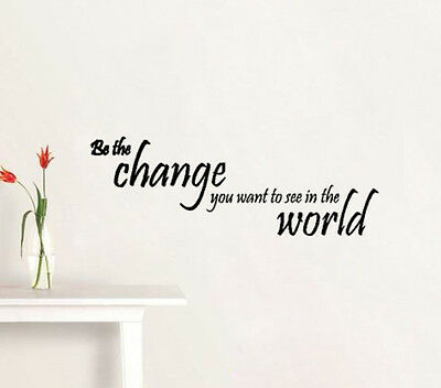 BE THE CHANGE YOU WANT TO SEE IN THE WORLD Vinyl wall qoutes Inspirational