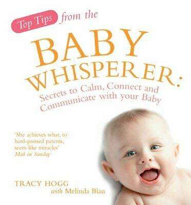 Top Tips from the Baby Whisperer: Secrets to Calm, C... by Hogg, Tracy Paperback