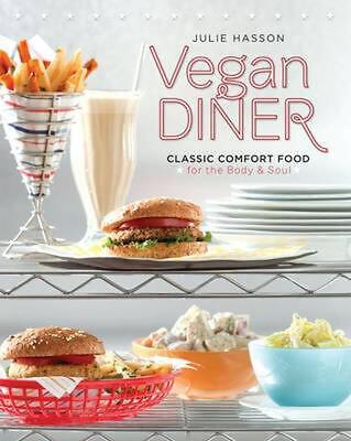 Vegan Diner: Classic Comfort Food for the Body and Soul by Julie Hasson (English