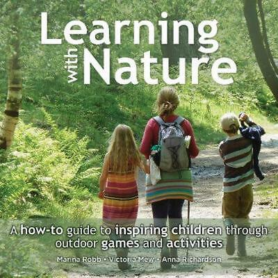 Learning With Nature: A how-to guide to inspiring children through outdoor games