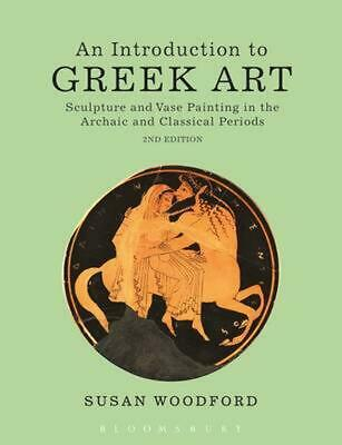 Introduction to Greek Art: Sculpture and Vase Painting in the Archaic and Classi