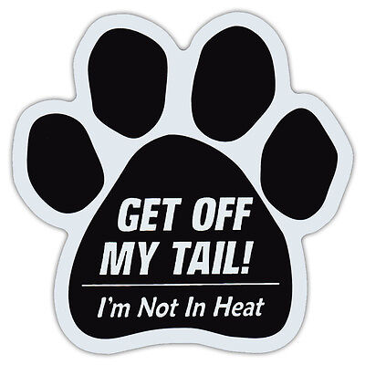 Dog Paw Shaped Car Magnet - Get Off My Tail, I'm Not In Heat | No Tailgating