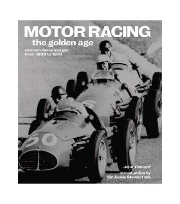 Motor Racing: The Golden Age: Extraordinary Images from 1900 to..., John Tennant